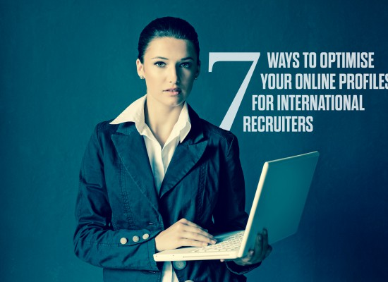 7 Ways To Optimise Your Online Profiles for International Recruiters