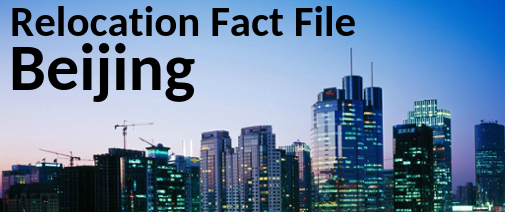 Relocation Fact File: Beijing